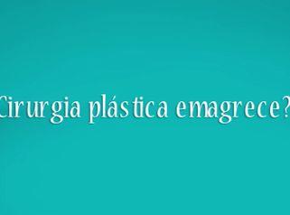 Cirurgia plástica emagrece